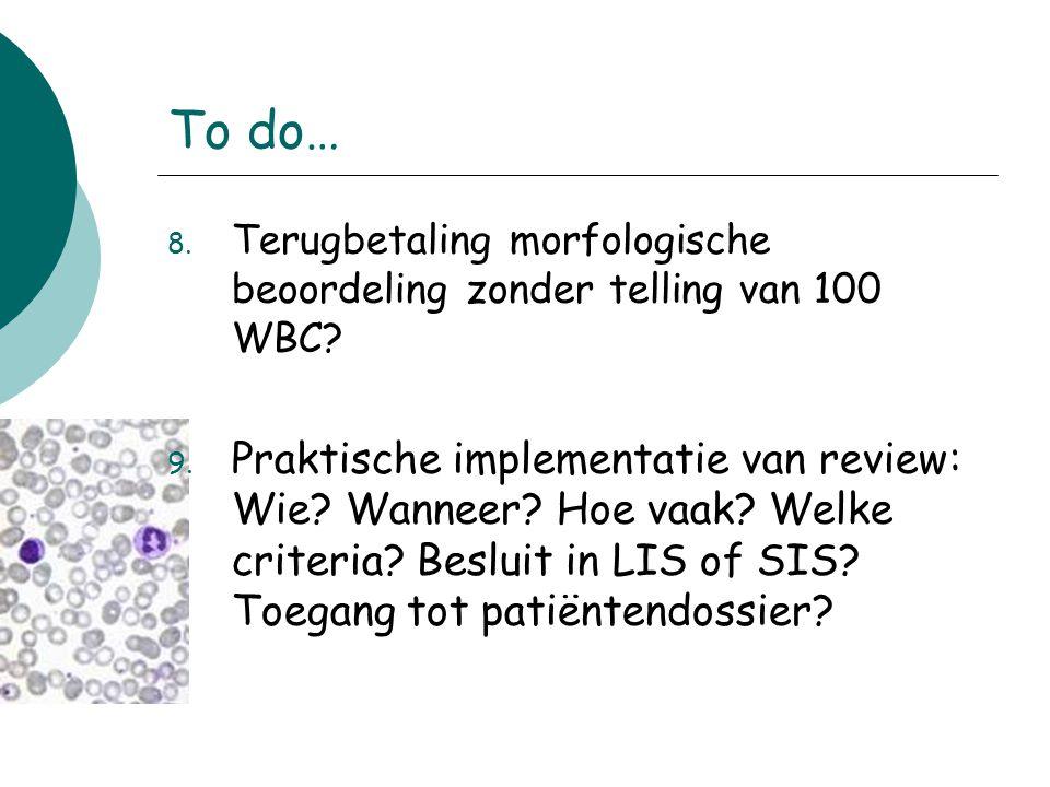 To do… Terugbetaling morfologische beoordeling zonder telling van 100 WBC