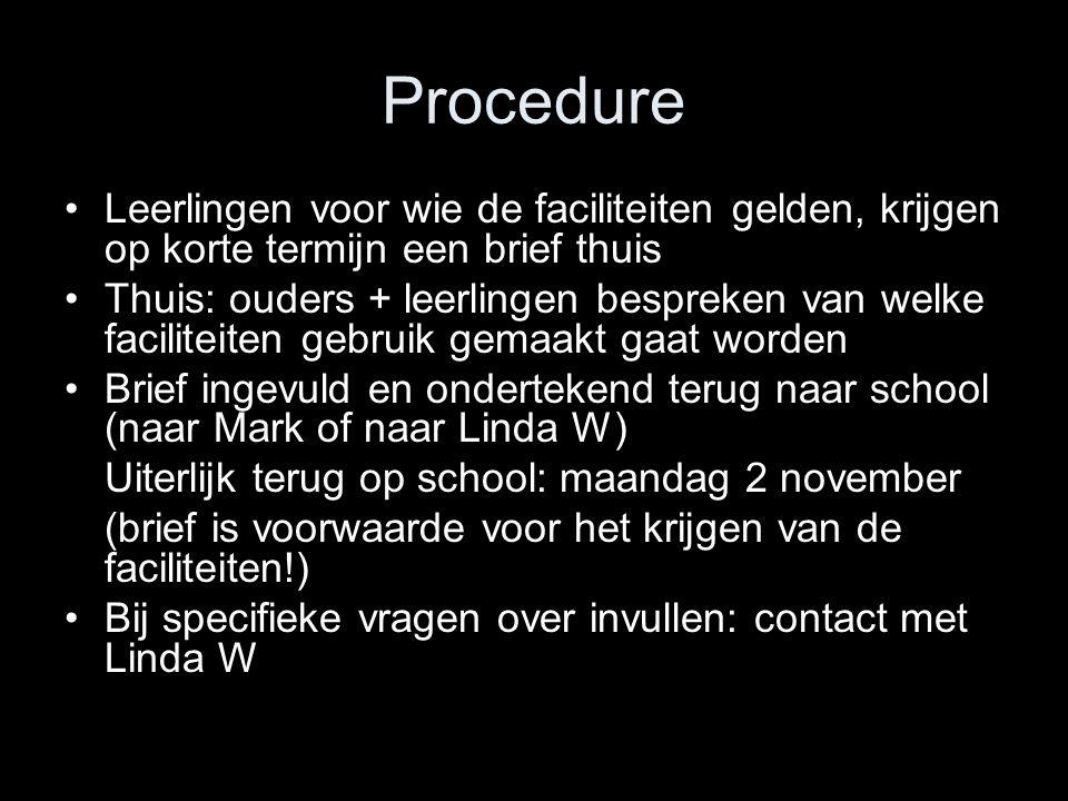 Procedure Leerlingen voor wie de faciliteiten gelden, krijgen op korte termijn een brief thuis.