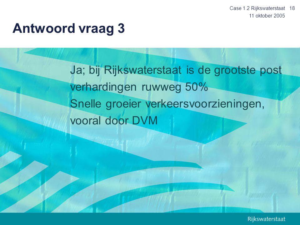 Antwoord vraag 3 Ja; bij Rijkswaterstaat is de grootste post
