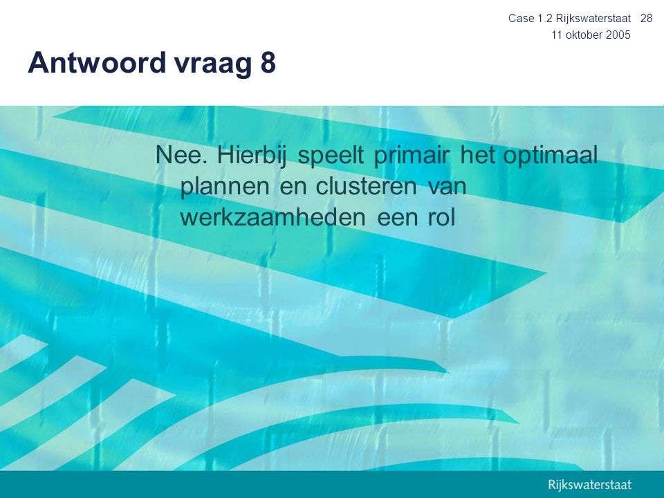 Case 1.2 Rijkswaterstaat Antwoord vraag 8. 11 oktober 2005.