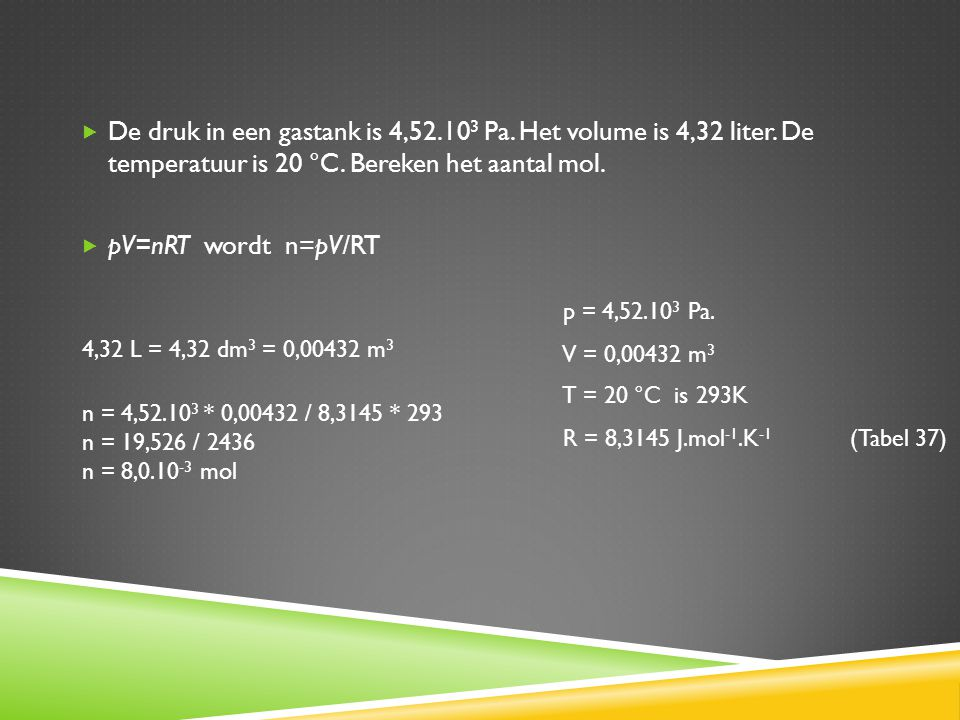 De druk in een gastank is 4,52. 103 Pa. Het volume is 4,32 liter