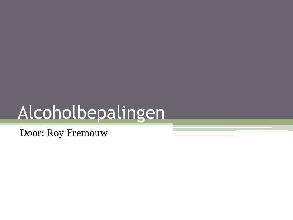 Alcoholbepalingen Door: Roy Fremouw