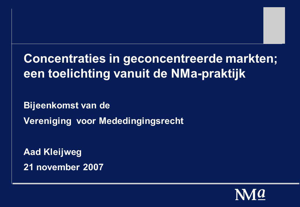 Concentraties in geconcentreerde markten; een toelichting vanuit de NMa-praktijk