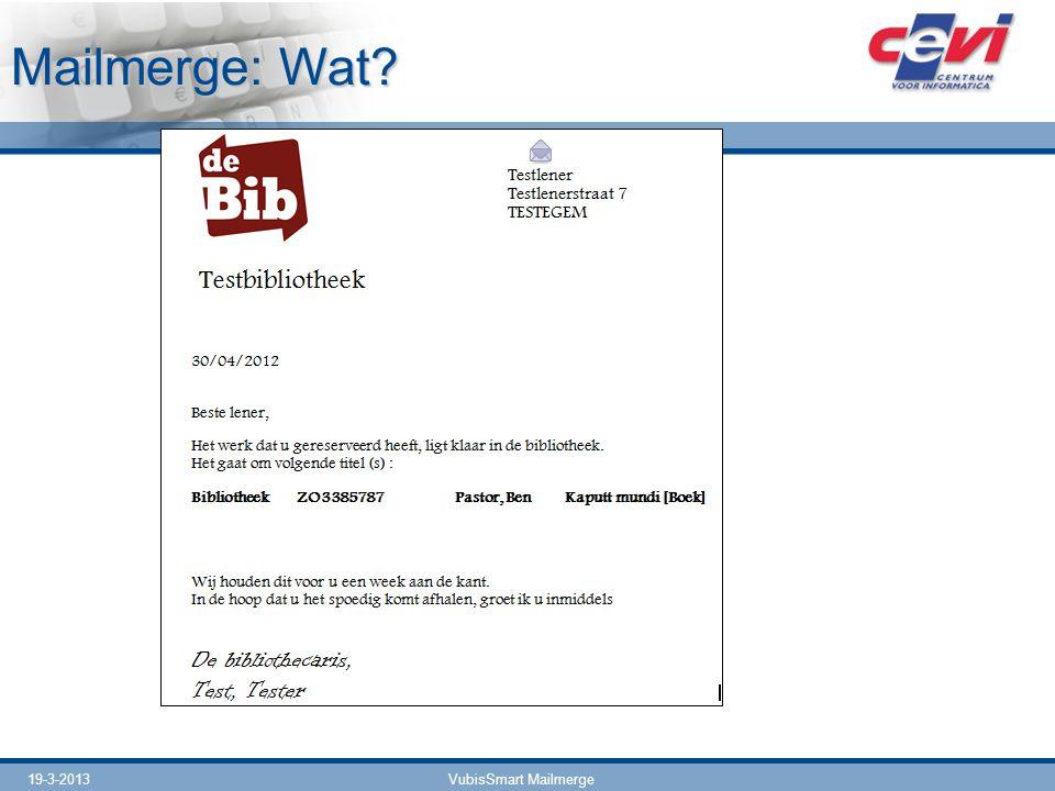 Mailmerge: Wat 19-3-2013 VubisSmart Mailmerge