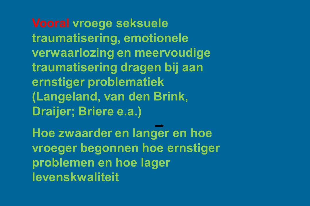 Vooral vroege seksuele traumatisering, emotionele verwaarlozing en meervoudige traumatisering dragen bij aan ernstiger problematiek (Langeland, van den Brink, Draijer; Briere e.a.)