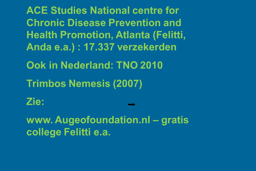 ACE Studies National centre for Chronic Disease Prevention and Health Promotion, Atlanta (Felitti, Anda e.a.) : 17.337 verzekerden