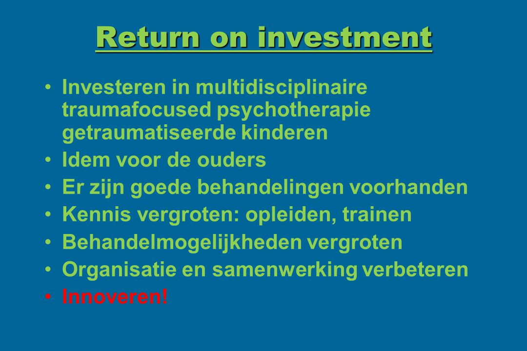 Return on investment Investeren in multidisciplinaire traumafocused psychotherapie getraumatiseerde kinderen.
