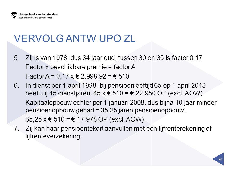 Vervolg antw UPO ZL Zij is van 1978, dus 34 jaar oud, tussen 30 en 35 is factor 0,17. Factor x beschikbare premie = factor A.
