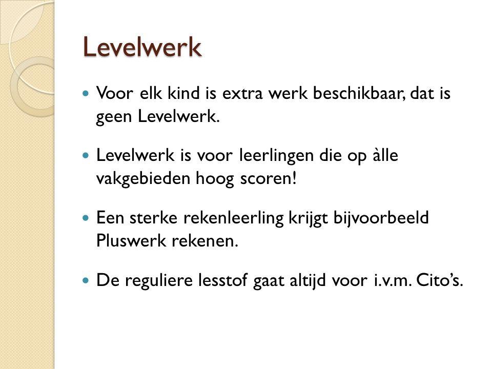 Levelwerk Voor elk kind is extra werk beschikbaar, dat is geen Levelwerk. Levelwerk is voor leerlingen die op àlle vakgebieden hoog scoren!