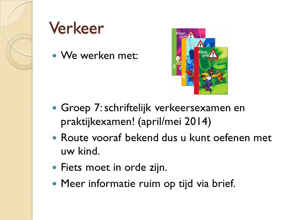 Verkeer We werken met: Groep 7: schriftelijk verkeersexamen en praktijkexamen! (april/mei 2014)