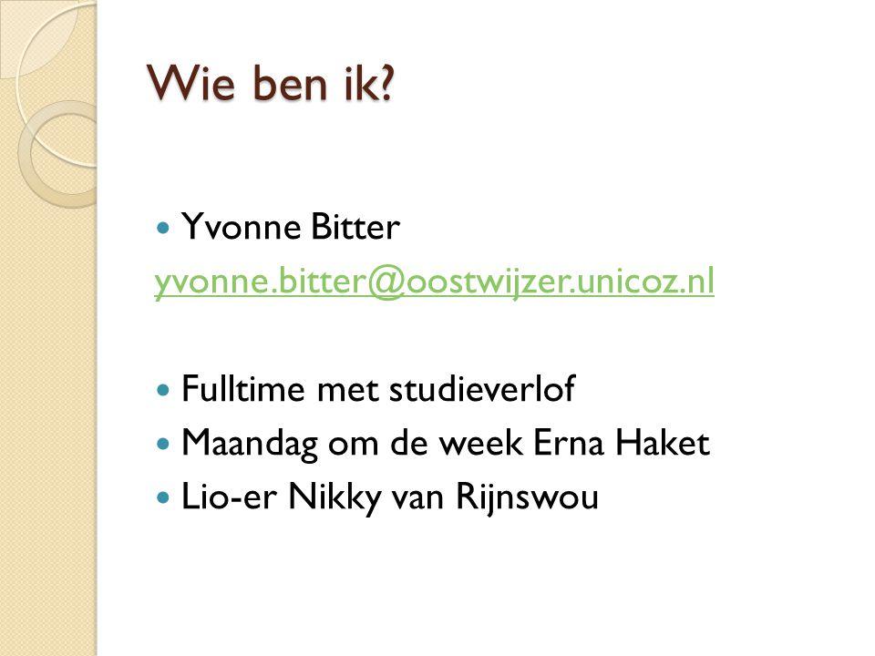 Wie ben ik Yvonne Bitter yvonne.bitter@oostwijzer.unicoz.nl