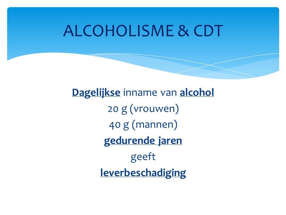 ALCOHOLISME & CDT Dagelijkse inname van alcohol 20 g (vrouwen) 40 g (mannen) gedurende jaren geeft leverbeschadiging