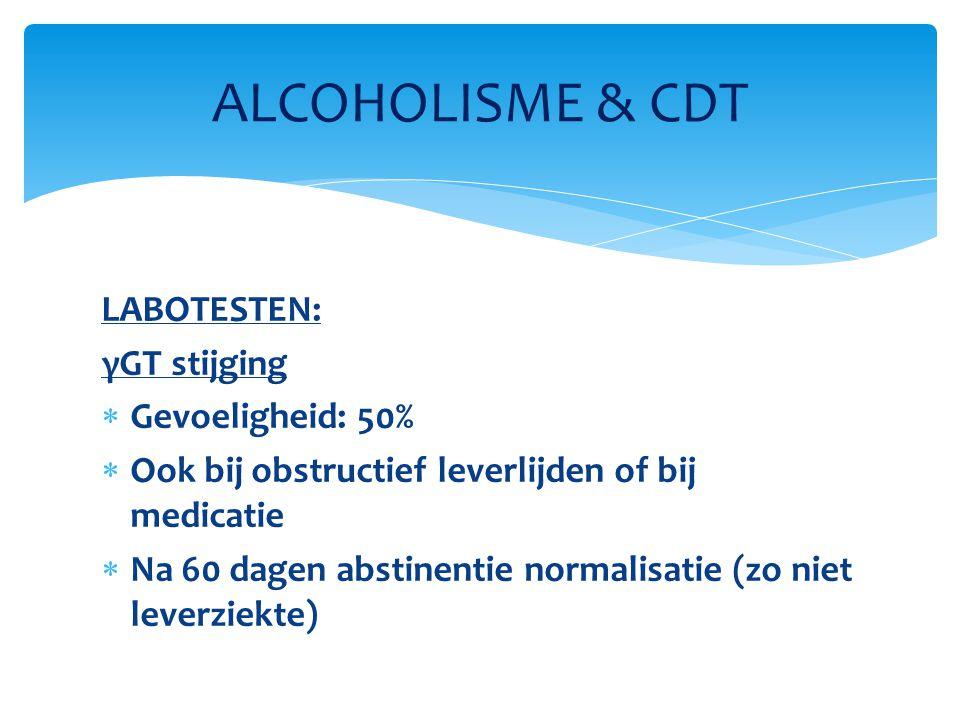 ALCOHOLISME & CDT LABOTESTEN: γGT stijging Gevoeligheid: 50%
