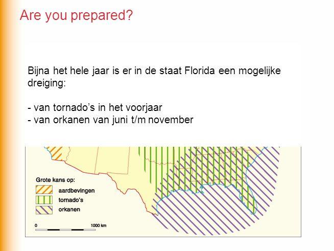 Are you prepared Bijna het hele jaar is er in de staat Florida een mogelijke dreiging: - van tornado's in het voorjaar.