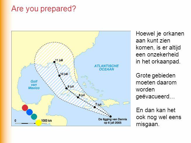 Are you prepared Hoewel je orkanen aan kunt zien komen, is er altijd