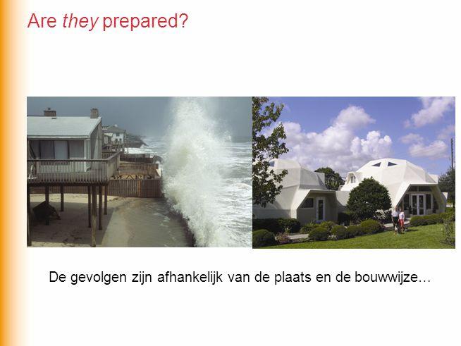 Are they prepared De gevolgen zijn afhankelijk van de plaats en de bouwwijze…