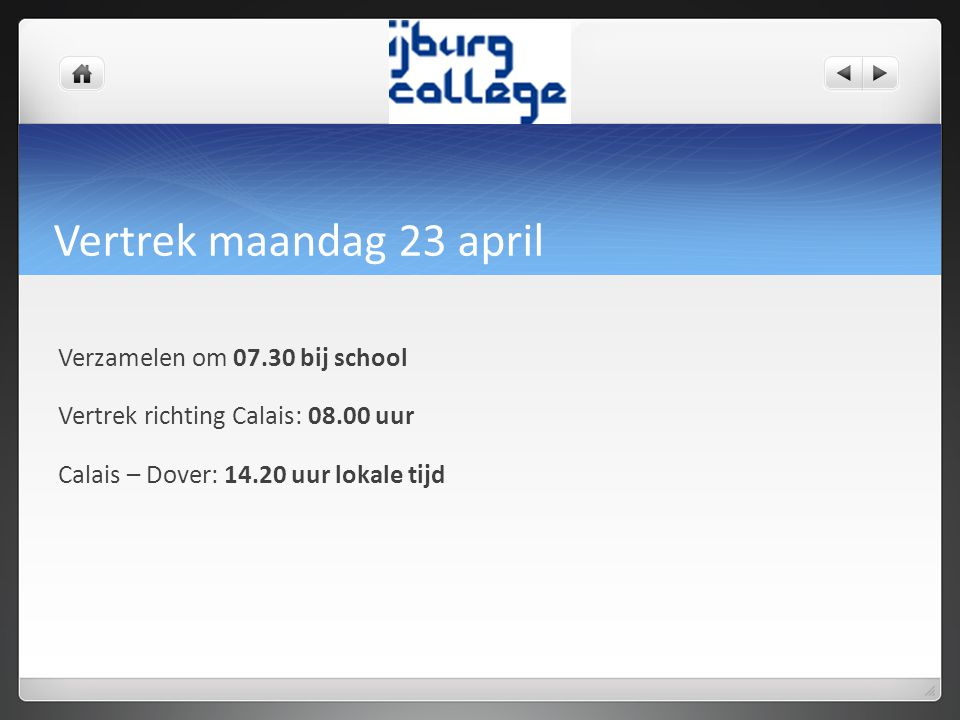 Vertrek maandag 23 april Verzamelen om 07.30 bij school Vertrek richting Calais: 08.00 uur Calais – Dover: 14.20 uur lokale tijd