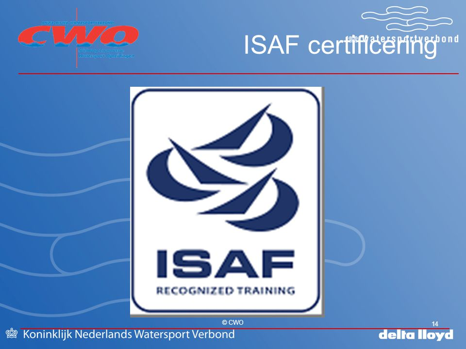 CWO ISAF certificering © CWO 14 Workshop PvB 3.5 14 14 14