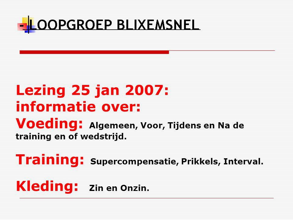 Lezing 25 jan 2007: informatie over: Voeding: Algemeen, Voor, Tijdens en Na de training en of wedstrijd.