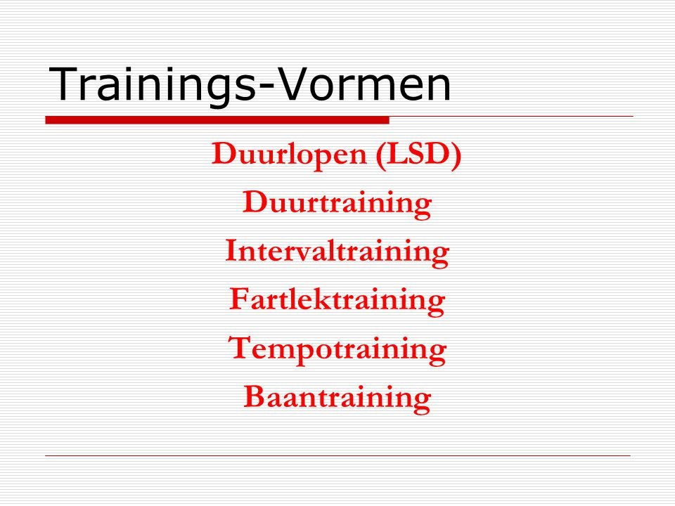 Trainings-Vormen Duurlopen (LSD) Duurtraining Intervaltraining