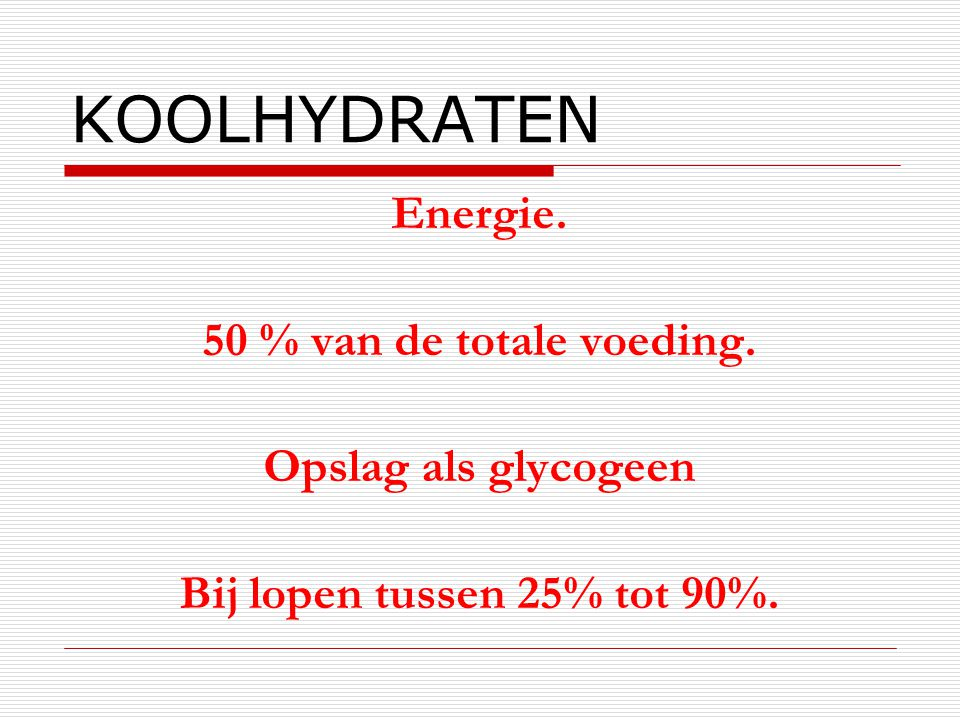 KOOLHYDRATEN Energie. 50 % van de totale voeding. Opslag als glycogeen
