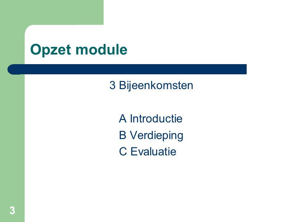 Opzet module 3 Bijeenkomsten A Introductie B Verdieping C Evaluatie