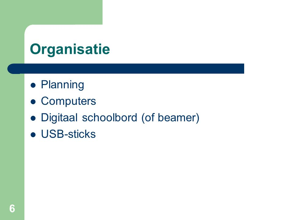 Organisatie Planning Computers Digitaal schoolbord (of beamer)