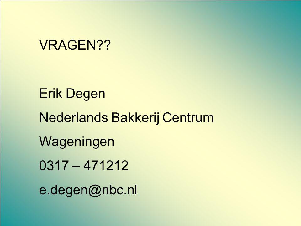 VRAGEN Erik Degen Nederlands Bakkerij Centrum Wageningen 0317 – 471212 e.degen@nbc.nl
