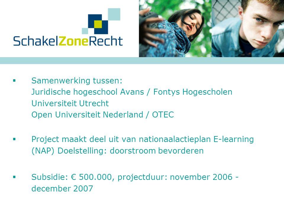 Samenwerking tussen: Juridische hogeschool Avans / Fontys Hogescholen Universiteit Utrecht Open Universiteit Nederland / OTEC