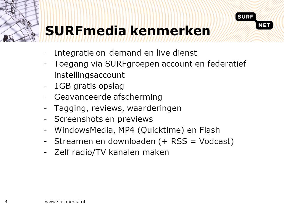 SURFmedia Gebruik: 5000 upload/beheer accounts (SURFgroepen en SURFfederatie) +/- 37.500 mediabestanden.