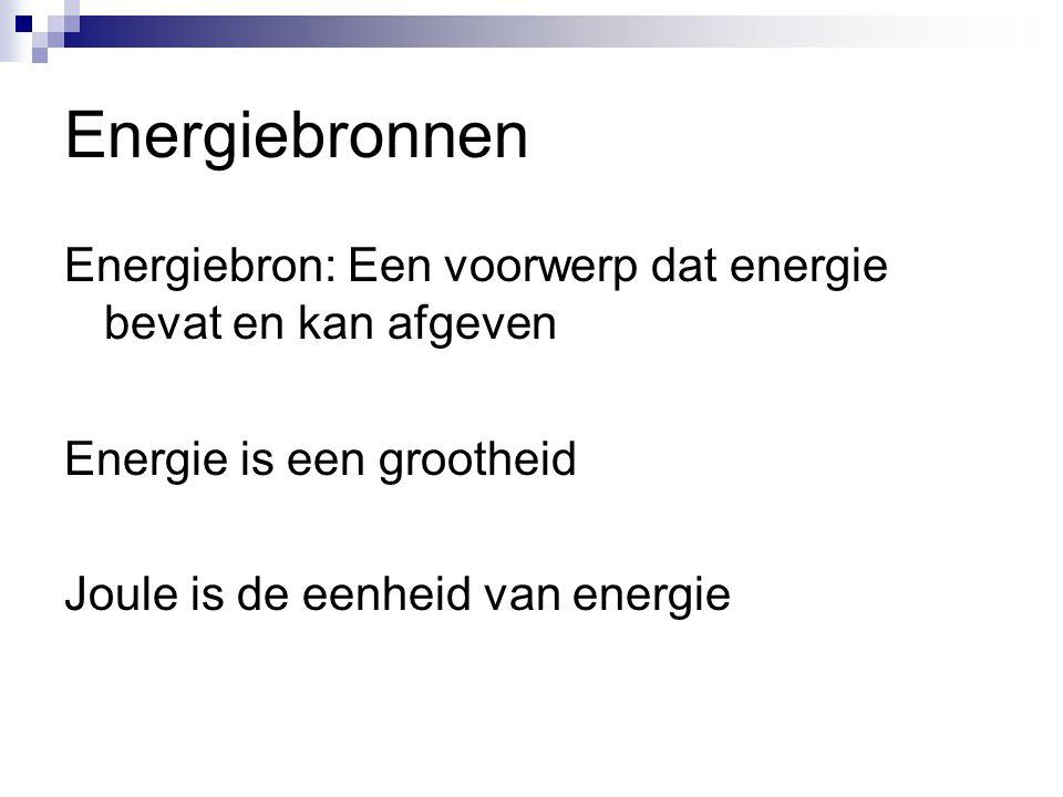 Energiebronnen Energiebron: Een voorwerp dat energie bevat en kan afgeven. Energie is een grootheid.