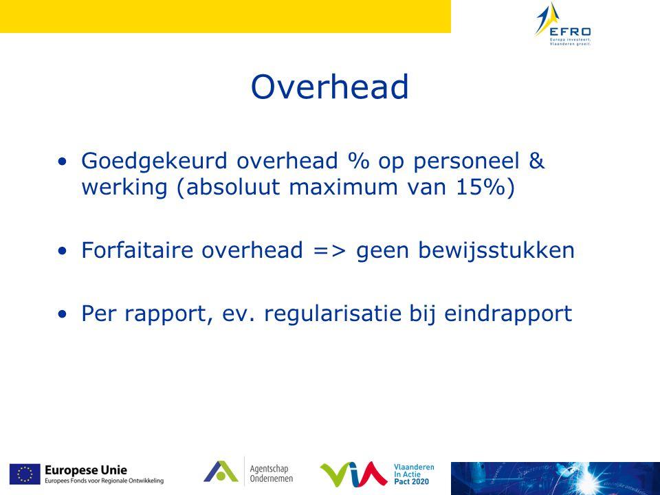 Overhead Goedgekeurd overhead % op personeel & werking (absoluut maximum van 15%) Forfaitaire overhead => geen bewijsstukken.