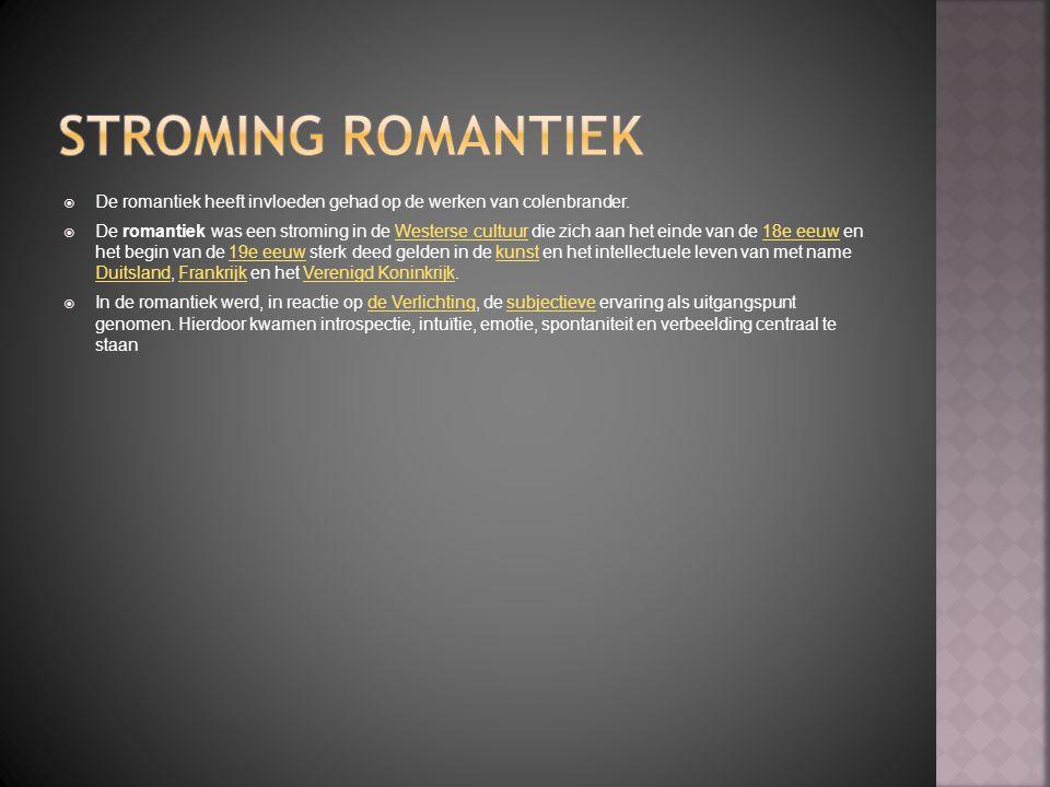 Stroming romantiek De romantiek heeft invloeden gehad op de werken van colenbrander.