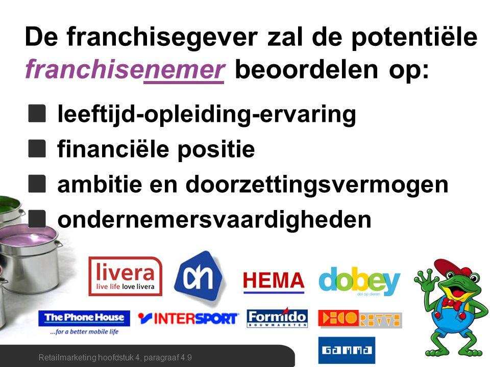 De franchisegever zal de potentiële franchisenemer beoordelen op: