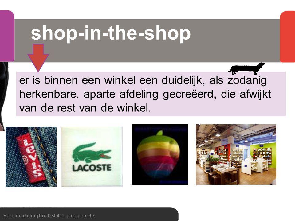 shop-in-the-shop er is binnen een winkel een duidelijk, als zodanig herkenbare, aparte afdeling gecreëerd, die afwijkt van de rest van de winkel.
