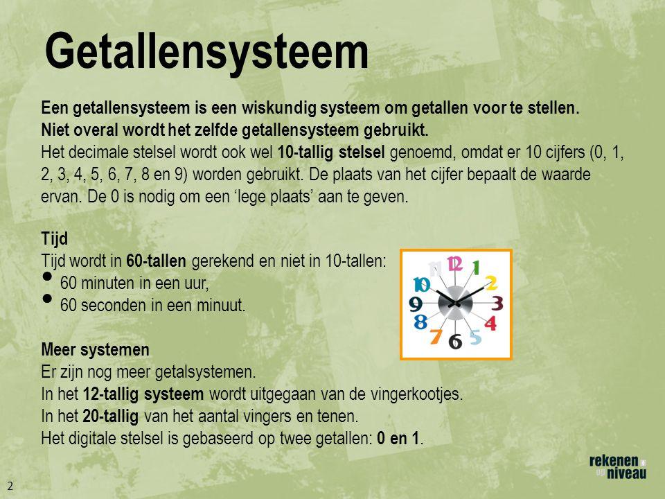 Getallensysteem Een getallensysteem is een wiskundig systeem om getallen voor te stellen. Niet overal wordt het zelfde getallensysteem gebruikt.