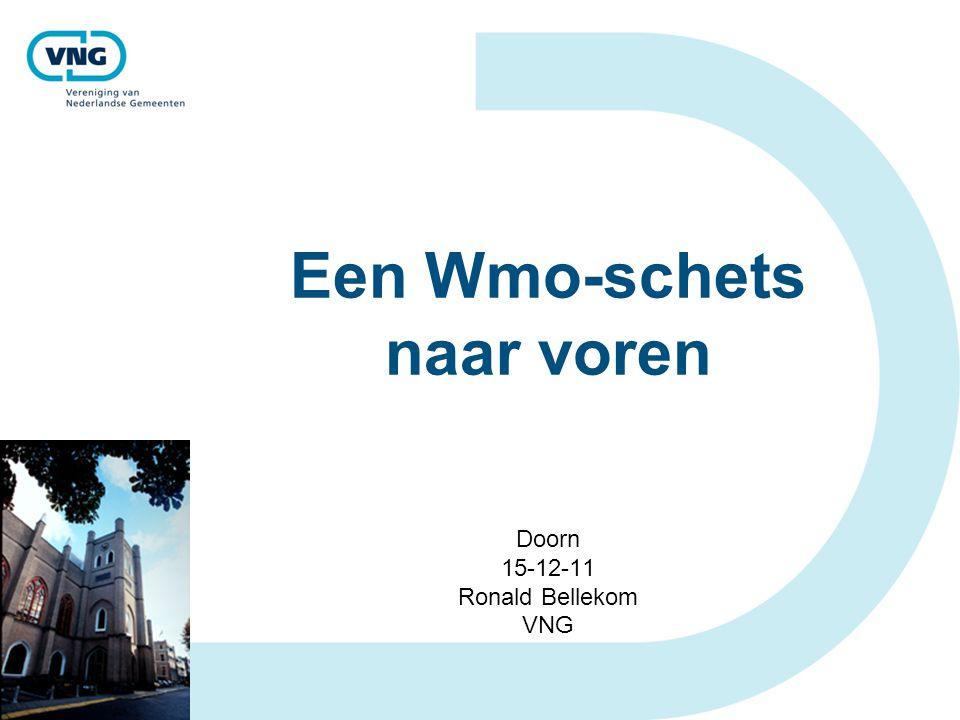 Een Wmo-schets naar voren Doorn 15-12-11 Ronald Bellekom VNG