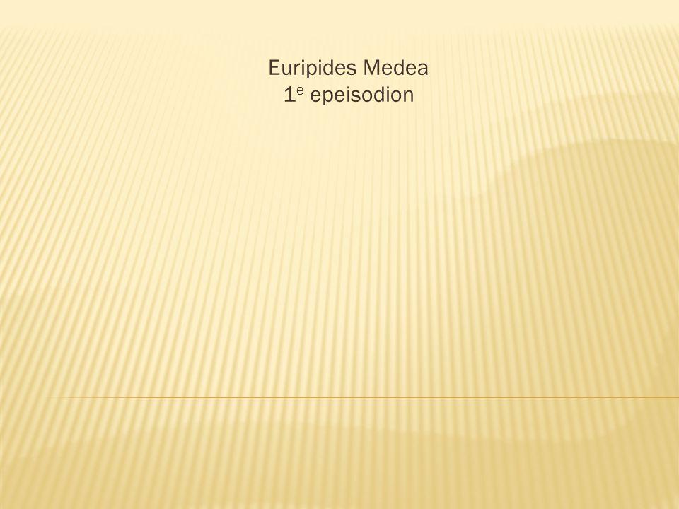 Euripides Medea 1e epeisodion