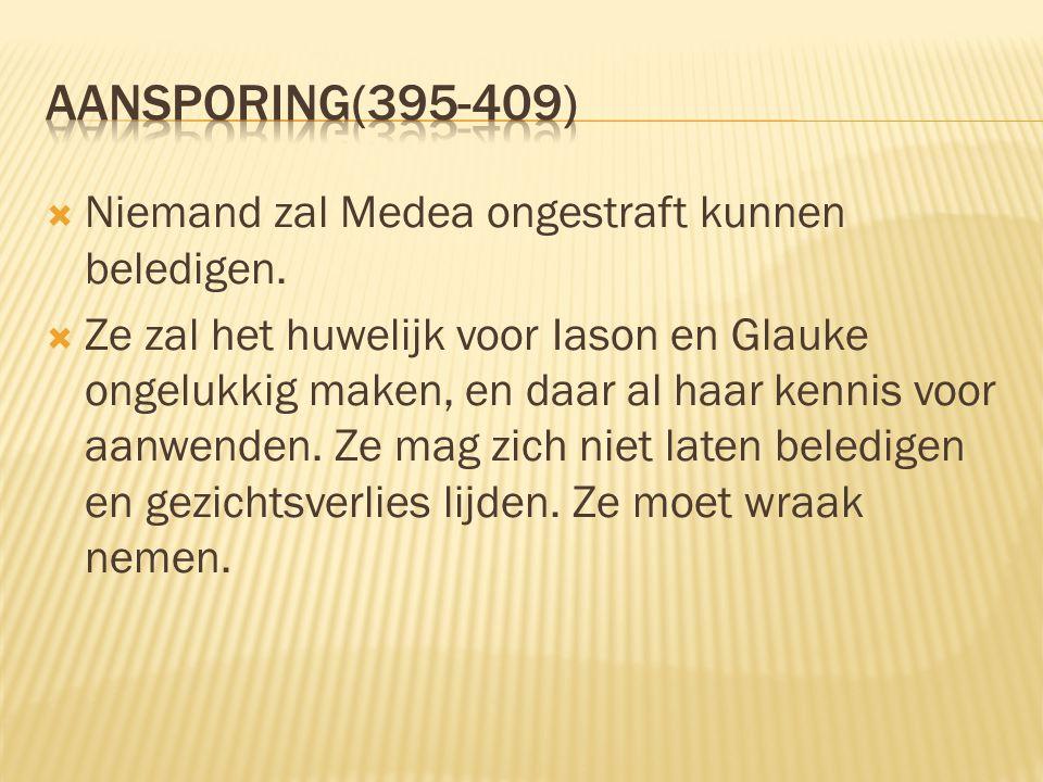 Aansporing(395-409) Niemand zal Medea ongestraft kunnen beledigen.