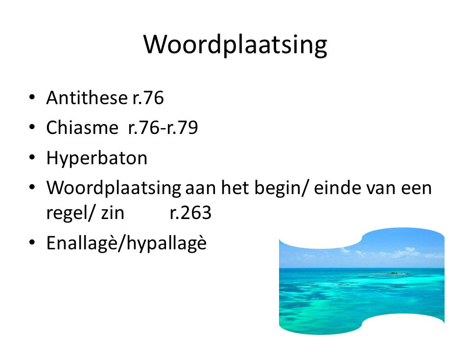 Woordplaatsing Antithese r.76 Chiasme r.76-r.79 Hyperbaton