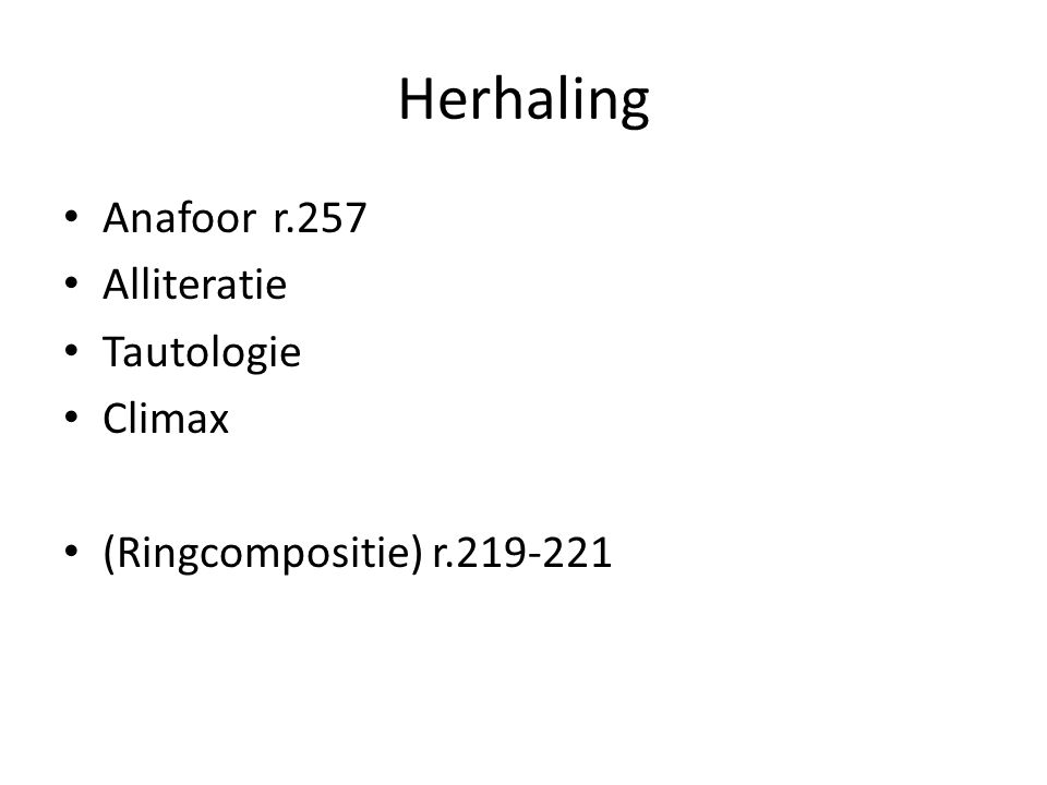 Herhaling Anafoor r.257 Alliteratie Tautologie Climax