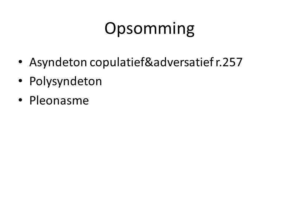 Opsomming Asyndeton copulatief&adversatief r.257 Polysyndeton