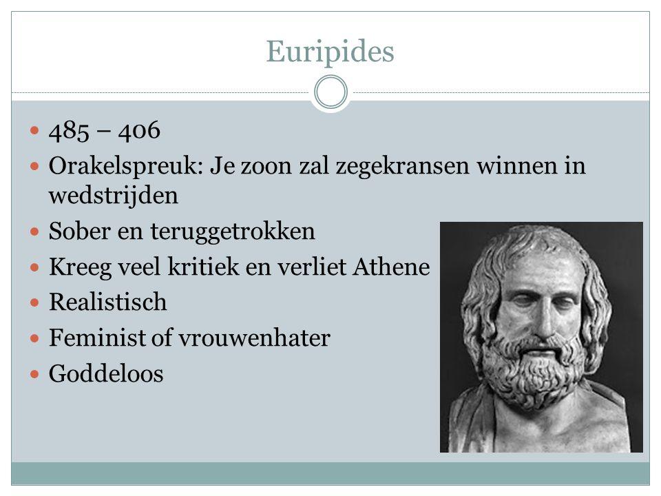 Euripides 485 – 406. Orakelspreuk: Je zoon zal zegekransen winnen in wedstrijden. Sober en teruggetrokken.