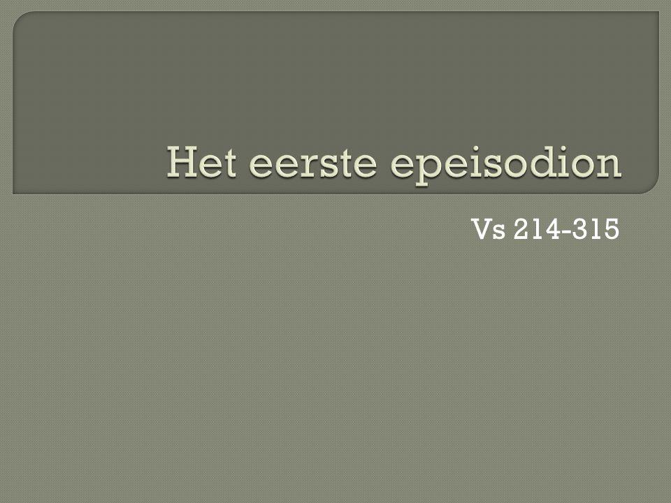 Het eerste epeisodion Vs 214-315