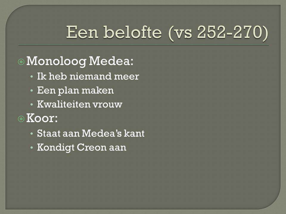 Een belofte (vs 252-270) Monoloog Medea: Koor: Ik heb niemand meer