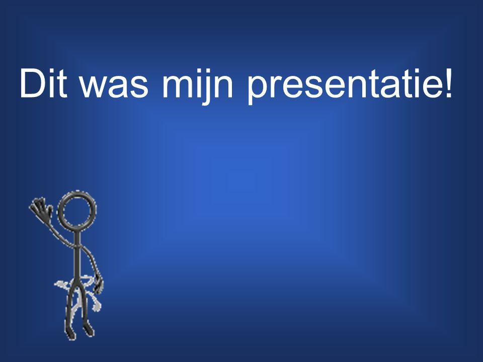 Dit was mijn presentatie!
