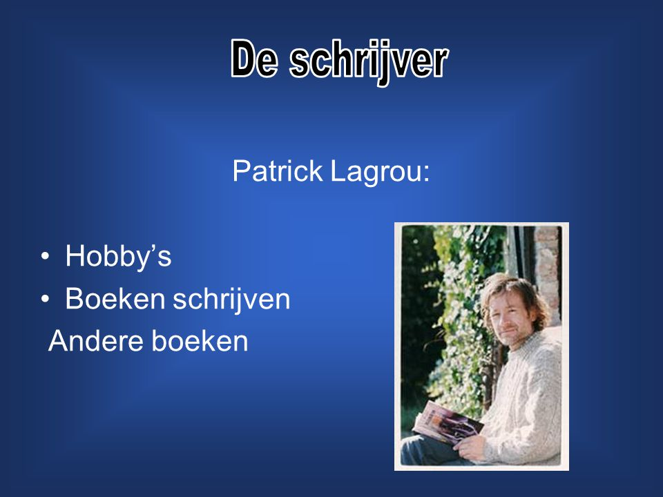 De schrijver Patrick Lagrou: Hobby's Boeken schrijven Andere boeken