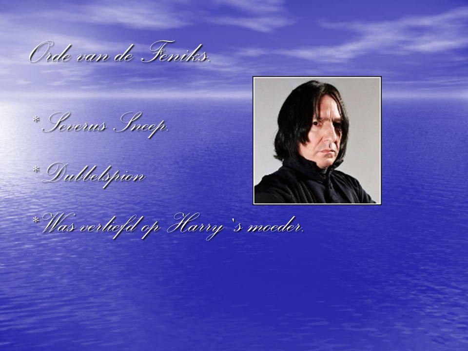 Orde van de Feniks. * Severus Sneep. * Dubbelspion