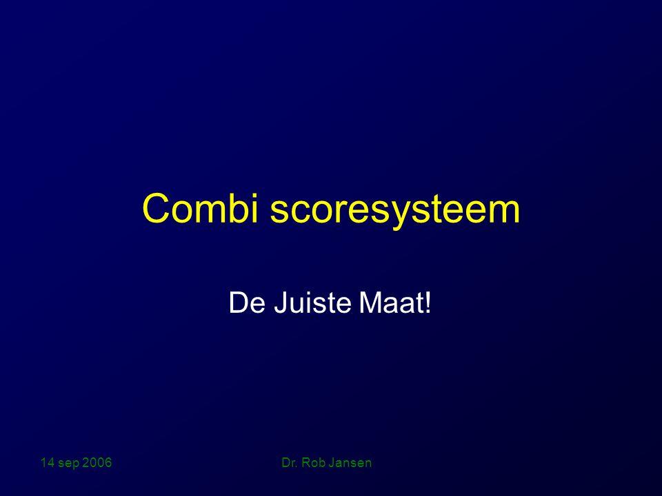 Combi scoresysteem De Juiste Maat! 14 sep 2006 Dr. Rob Jansen