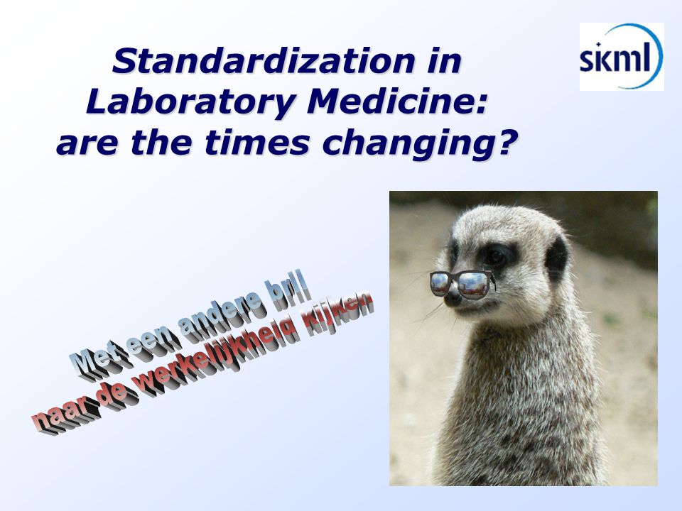 Standardization in Laboratory Medicine: are the times changing